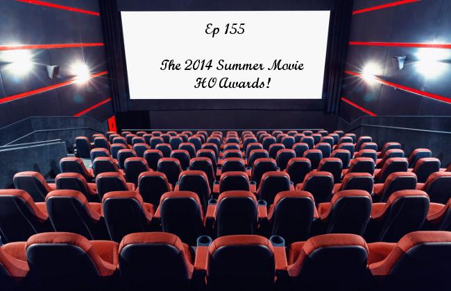 Ep 155 | The 2014 Summer Movie HO Awards