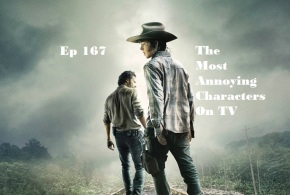Ep 167 | The Most Annoying Characters On TV